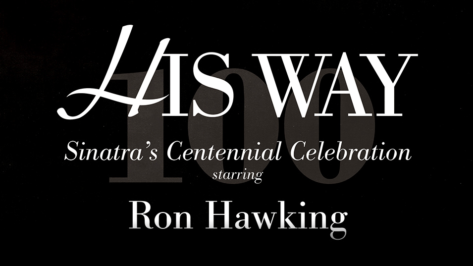Ron Hawking :: His Way :: Sinatra's Centennial Celebration