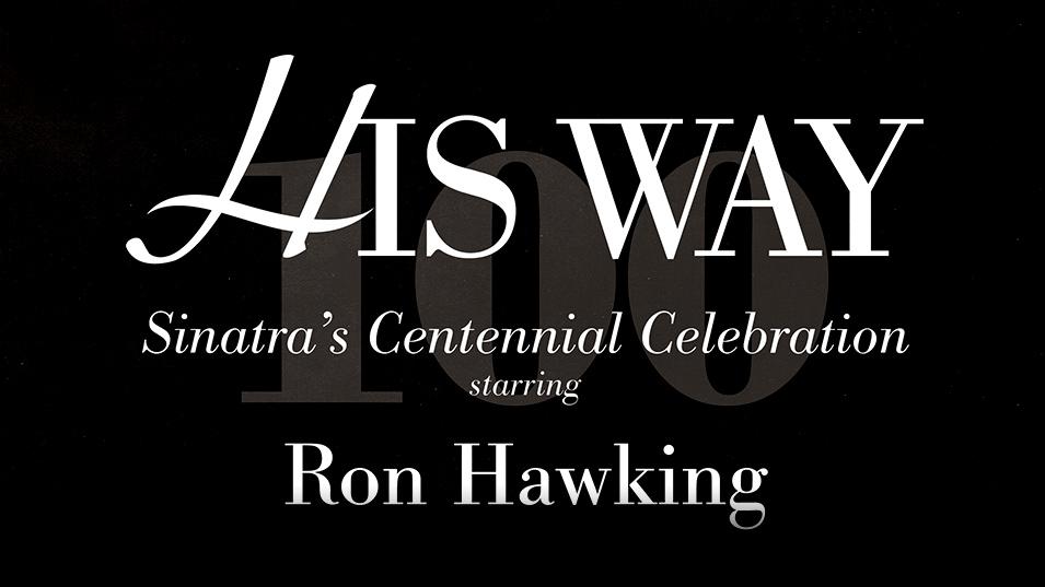 Ron Hawking :: His Way :: Sinatra's Centennial Celebration